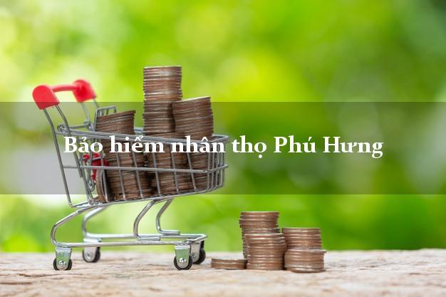 Bảo hiểm nhân thọ Phú Hưng