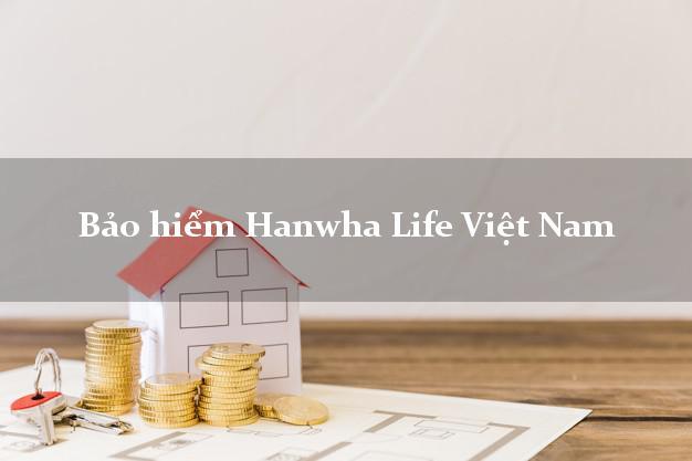 Bảo hiểm Hanwha Life Việt Nam