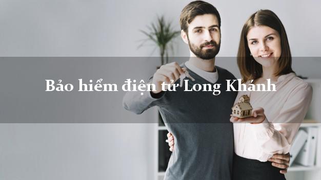 Bảo hiểm điện tử Long Khánh Đồng Nai