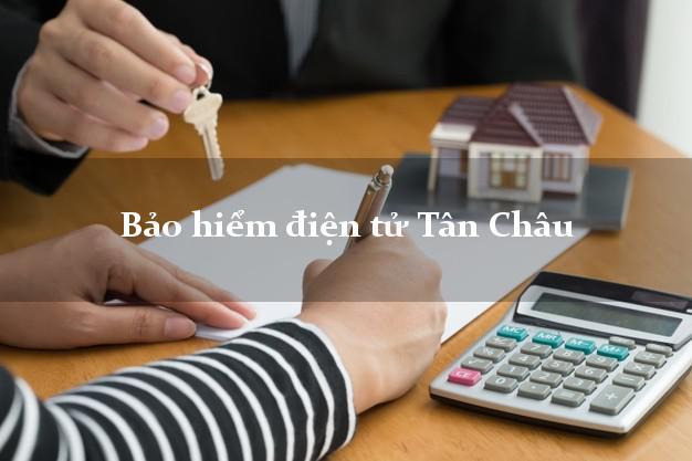 Bảo hiểm điện tử Tân Châu Tây Ninh