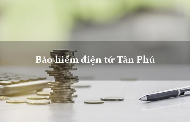 Bảo hiểm điện tử Tân Phú Đồng Nai