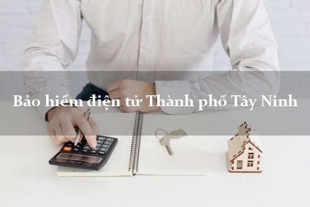 Bảo hiểm điện tử Thành phố Tây Ninh
