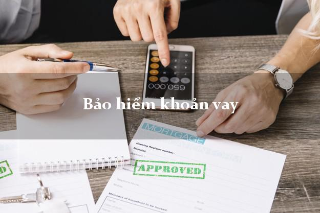 Bảo hiểm khoản vay có nên mua không?